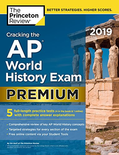 Cracking the AP World History Exam 2019, Premium Edition: 5 Practice Tests + Com...
