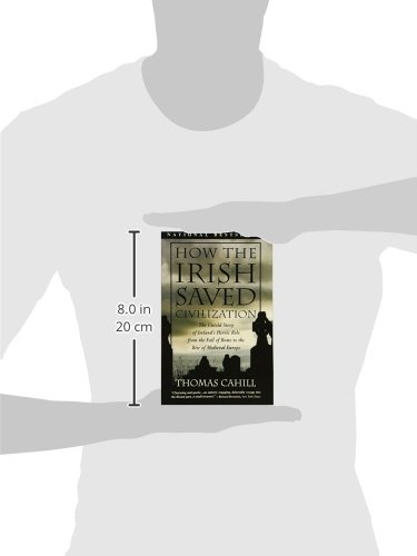 How the Irish Saved Civilization: The Untold Story of Ireland's Heroic Role From...