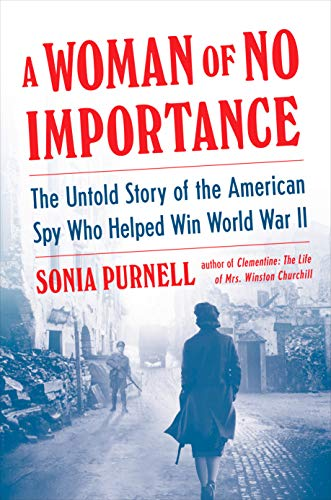 A Woman of No Importance: The Untold Story of the American Spy Who Helped Win Wo...