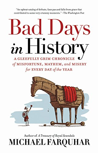 Bad Days in History: A Gleefully Grim Chronicle of Misfortune, Mayhem, and Miser...