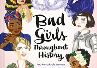 Bad Girls Throughout History: 100 Remarkable Women Who Changed the World (Women ...