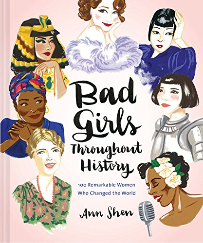Bad Girls Throughout History: 100 Remarkable Women Who Changed the World(Women ...