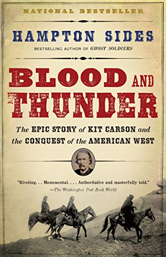 Blood and Thunder: The Epic Story of Kit Carson and the Conquest of the American...