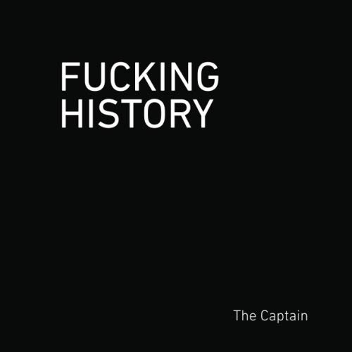 Fucking History: 52 Lessons You Should Have Learned in School.