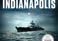Indianapolis: The True Story of the Worst Sea Disaster in U.S. Naval History and...