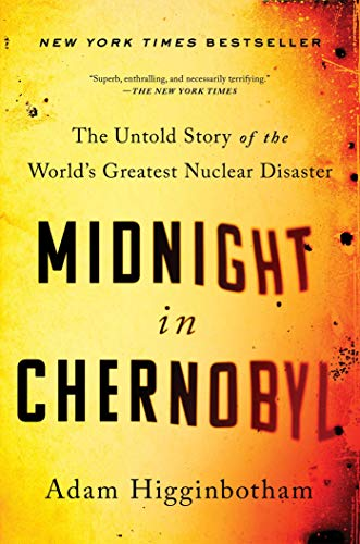 Midnight in Chernobyl: The Untold Story of the World's Greatest Nuclear Disaster