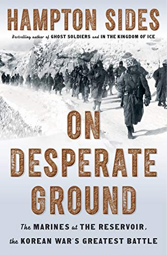 On Desperate Ground: The Marines at The Reservoir, the Korean War's Greatest Bat...