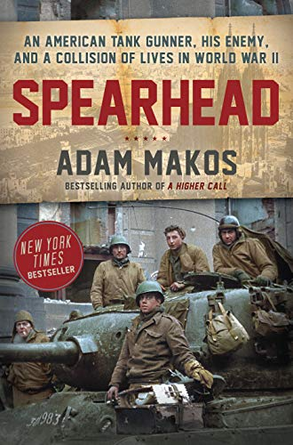 Spearhead: An American Tank Gunner, His Enemy, and a Collision of Lives in World...