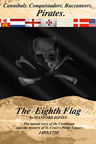 The Eighth Flag: Cannibals.  Conquistadors.  Buccaneers.  PIRATES.  The untold s...