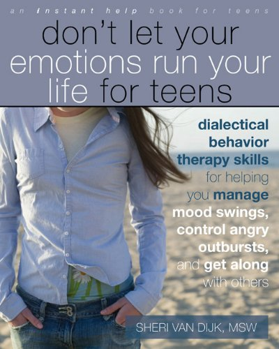 Don't Let Your Emotions Run Your Life for Teens: Dialectical Behavior Therapy Sk...