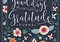 Good Days Start With Gratitude: A 52 Week Guide To Cultivate An Attitude Of Grat...
