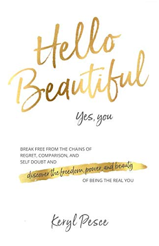 Hello Beautiful: Break free from the chains of regret, self doubt and comparison...