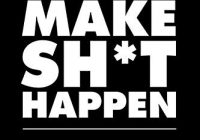 How to Make Sh*t Happen: Make more money, get in better shape, create epic relat...