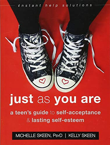 Just As You Are: A Teen's Guide to Self-Acceptance and Lasting Self-Esteem (The ...