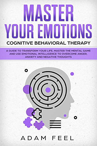 Master Your Emotions: A Guide to Transform Your Life, Master the Mental Game and...