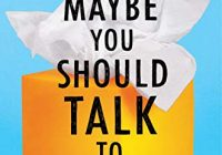 Maybe You Should Talk to Someone: A Therapist, HER Therapist, and Our Lives Reve...