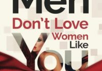 Men Don't Love Women Like You!: The Brutal Truth About Dating, Relationships, an...
