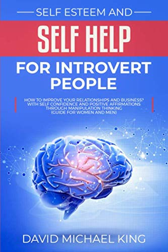 Self Esteem and Self Help for Introvert People: How to Improve Your Relationship...