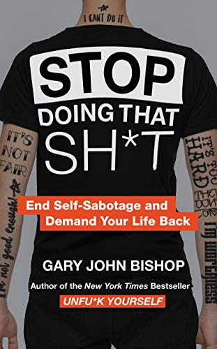 Stop Doing That Sh*t: End Self-Sabotage and Demand Your Life Back (Unfu*k Yourse...