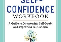 The Self Confidence Workbook: A Guide to Overcoming Self-Doubt and Improving Sel...