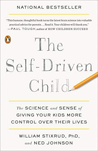 The Self-Driven Child: The Science and Sense of Giving Your Kids More Control Ov...
