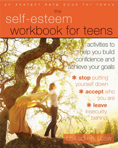 The Self-Esteem Workbook for Teens: Activities to Help You Build Confidence and ...