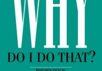 Why Do I Do That?: Psychological Defense Mechanisms and the Hidden Ways They Sha...