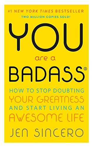 You Are a Badass®: How to Stop Doubting Your Greatness and Start Living an Aweso...